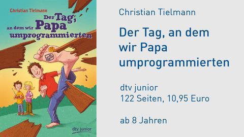 """Cover Christian Tielmann """"Der Tag, an dem wir Papa umprogrammierten"""""""