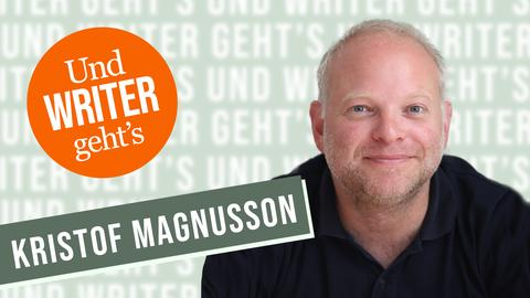 Und WRITER geht's Kristof Magnusson