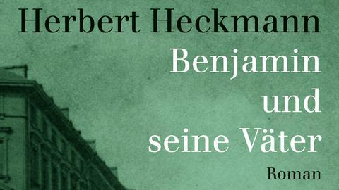 """Herbert Heckmann """"Benjamin und seine Väter"""""""